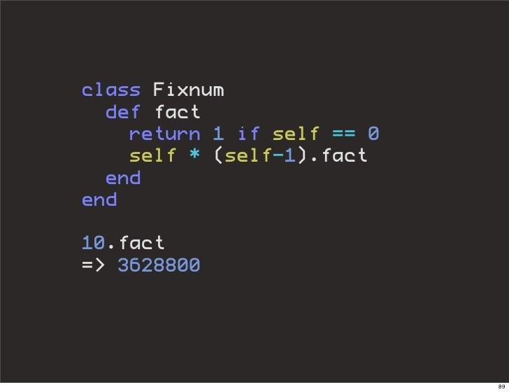 class Fixnum   def fact     return 1 if self == 0     self * (self-1).fact   end end  10.fact => 3628800                  ...