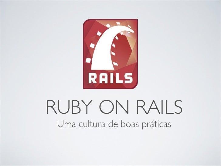 RUBY ON RAILS Uma cultura de boas práticas