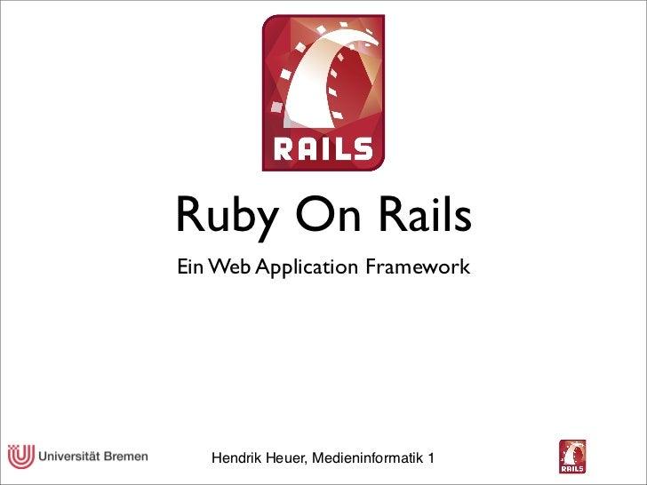 Ruby On RailsEin Web Application Framework   Hendrik Heuer, Medieninformatik 1