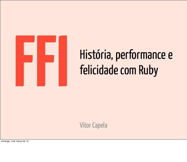 FFI              História, performance e                            felicidade com Ruby                            Vitor C...