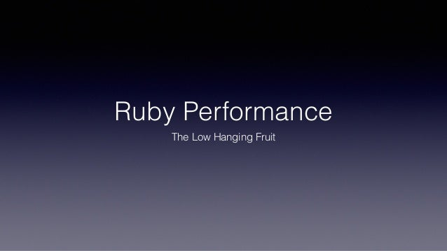 Ruby Performance The Low Hanging Fruit