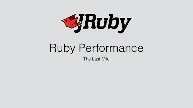 Ruby Performance The Last Mile