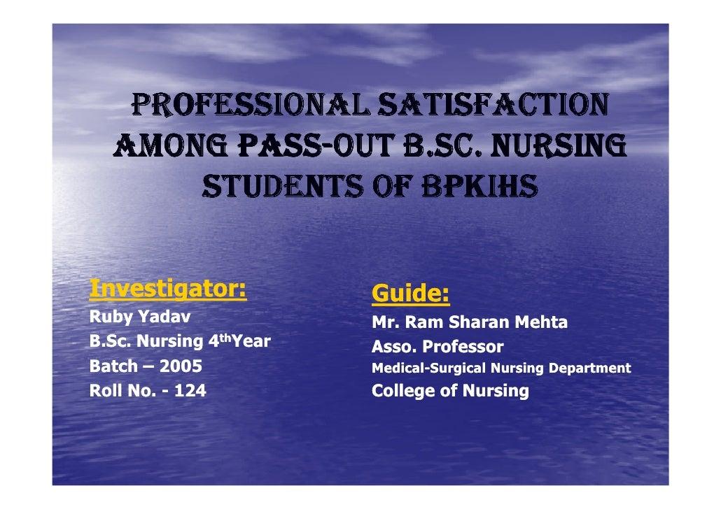 PROFESSIONAL SATISFACTION        PASS-  AMONG PASS-OUT B.SC. NURSING      STUDENTS OF BPKIHSInvestigator:           Guide:...