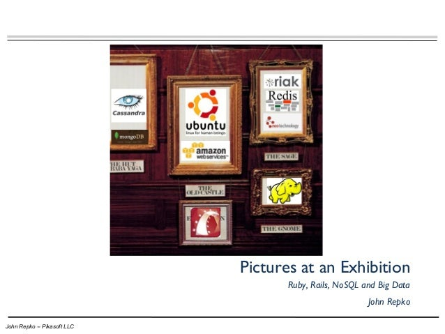 Pictures at an Exhibition                                    Ruby, Rails, NoSQL and Big Data                              ...
