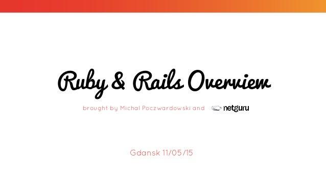 Ruby & Rails Overview brought by Michal Poczwardowski and Gdansk 11/05/15