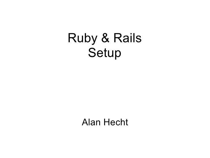 Ruby & Rails   Setup  Alan Hecht