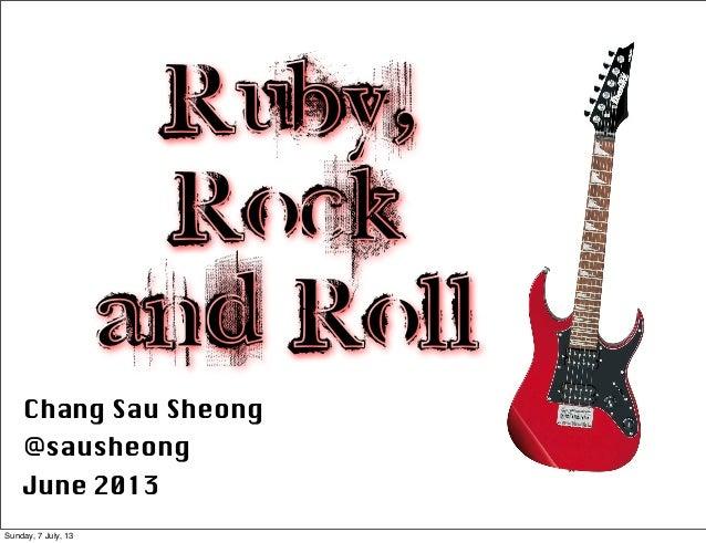 Ruby,    Rock and      RollChang Sau SheongHP Labs SingaporeMay 2012