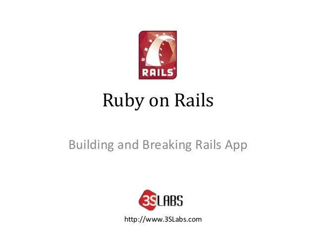 Ruby on Rails Building and Breaking Rails App http://www.3SLabs.com