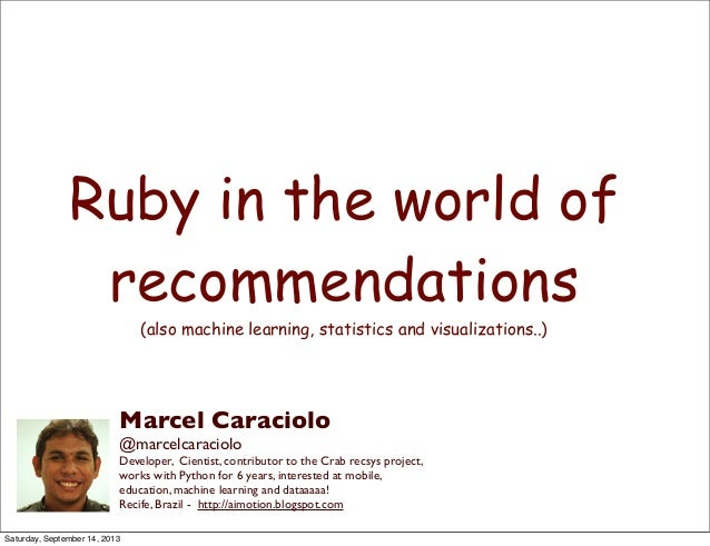 Ruby in the world of recommendations (also machine learning, statistics and visualizations..) Marcel Caraciolo @marcelcara...