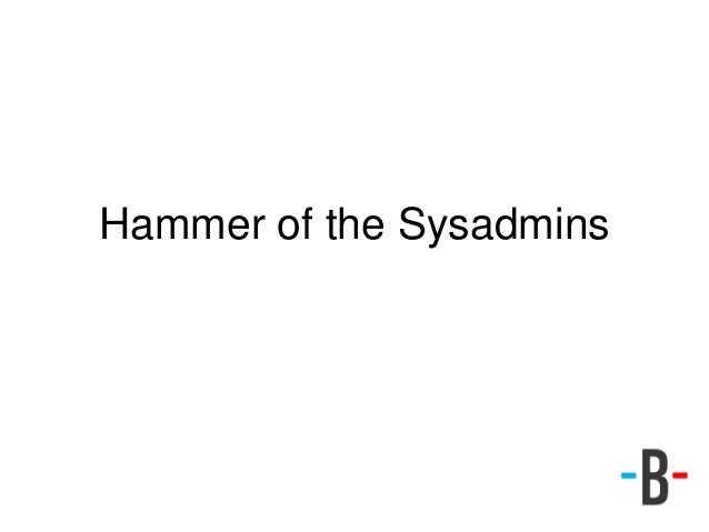 Hammer of the Sysadmins