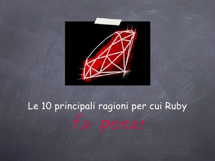 Le 10 principali ragioni per cui Ruby fa pena!