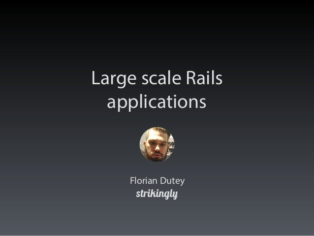 Large scale Rails applications Florian Dutey