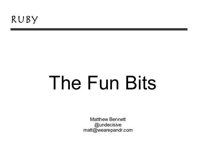 Ruby       The Fun Bits            Matthew Bennett              @undecisive          matt@wearepandr.com