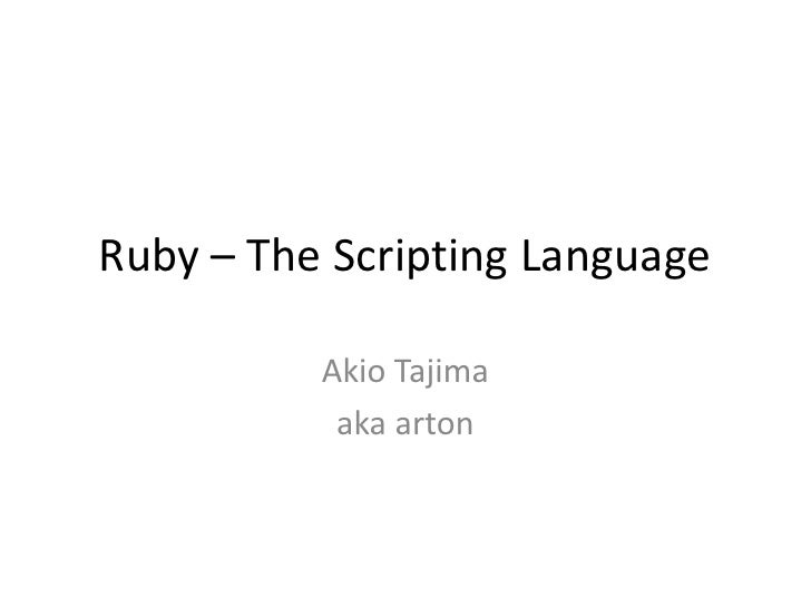 Ruby – The Scripting Language<br />Akio Tajima<br />aka arton<br />
