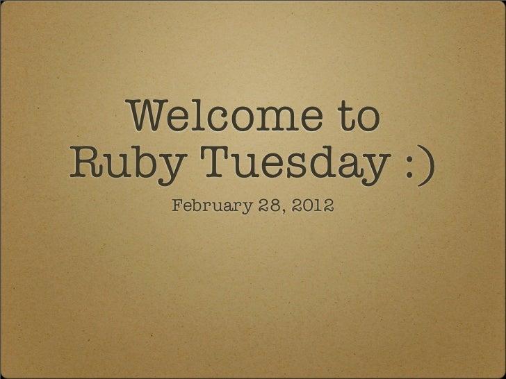 Welcome toRuby Tuesday :)    February 28, 2012