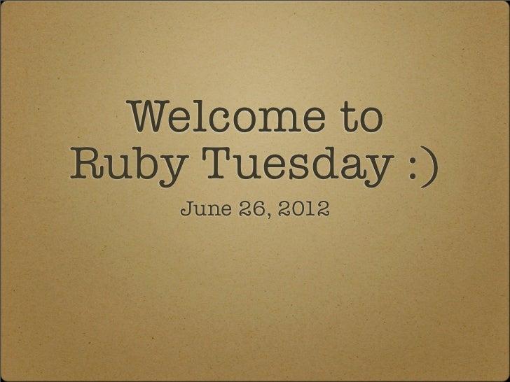 Welcome toRuby Tuesday :)    June 26, 2012