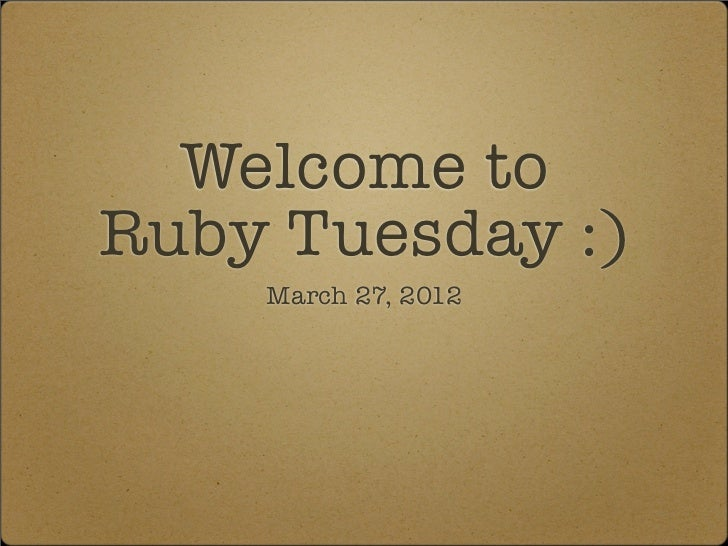 Welcome toRuby Tuesday :)    March 27, 2012