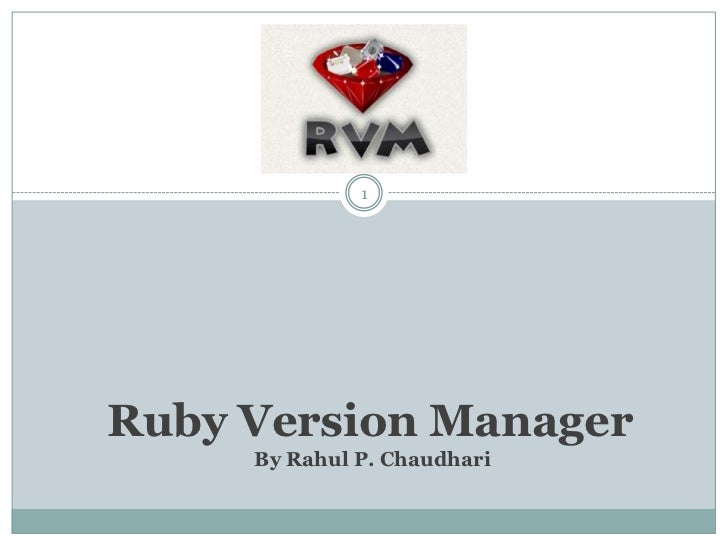 Ruby Version Manager By Rahul P. Chaudhari<br />1<br />