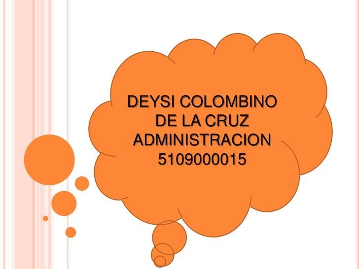 DEYSI COLOMBINO DE LA CRUZ <br />ADMINISTRACION <br />5109000015<br />