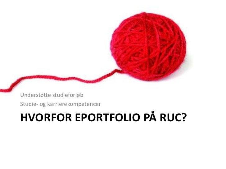 Hvorfor ePortfolio på RUC?<br />Understøtte studieforløb<br />Studie- og karrierekompetencer<br />