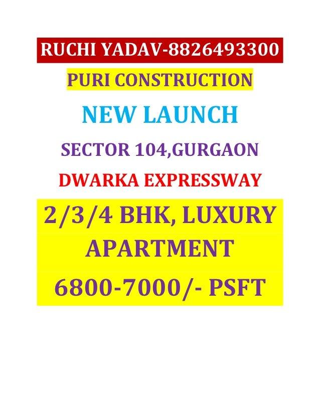 RUCHI YADAV-8826493300  PURI CONSTRUCTION   NEW LAUNCH SECTOR 104,GURGAON DWARKA EXPRESSWAY2/3/4 BHK, LUXURY   APARTMENT 6...