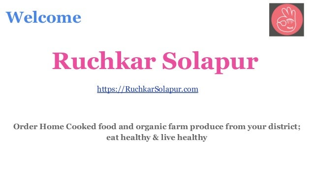 Order Home Cooked food and organic farm produce from your district; eat healthy & live healthy Welcome Ruchkar Solapur htt...