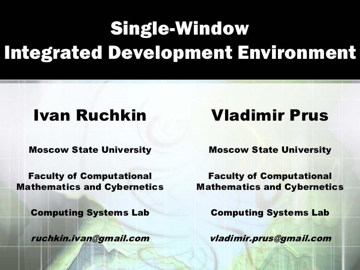Single-WindowIntegrated Development Environment    Ivan Ruchkin                 Vladimir Prus   Moscow State University   ...