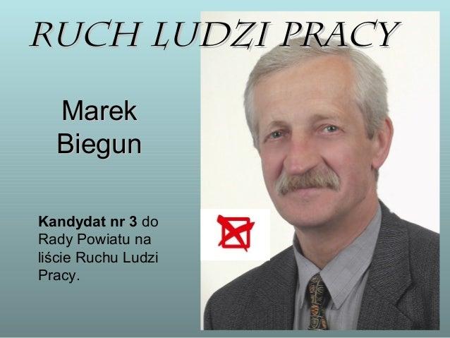 RRuucchh LLuuddzzii PPrraaccyy  MMaarreekk  BBiieegguunn  Kandydat nr 3 do  Rady Powiatu na  liście Ruchu Ludzi  Pracy.