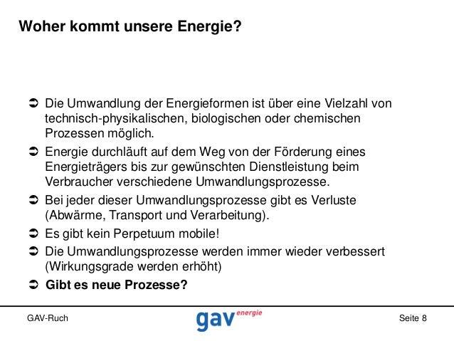 Woher kommt unsere Energie?   Die Umwandlung der Energieformen ist über eine Vielzahl von technisch-physikalischen, biolo...
