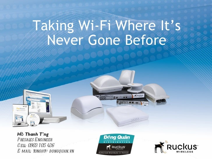 Taking Wi-Fi Where It's         Never Gone BeforeHồ Thanh TùngPresales E ngineerCell: 0903 1 05 426E-mail: tunght@ dongqua...