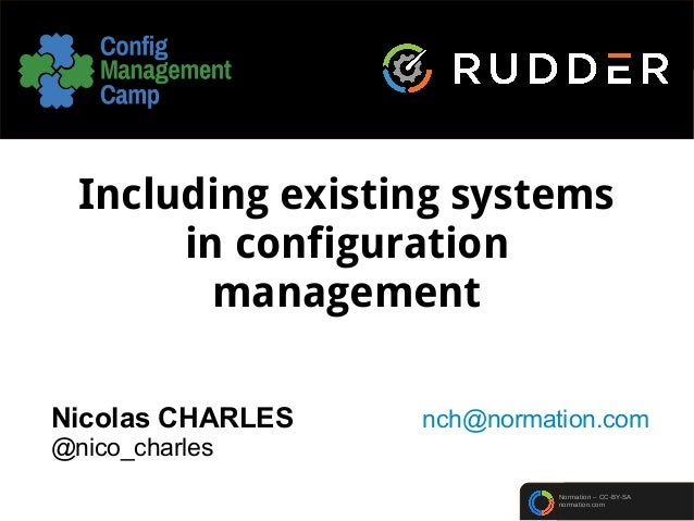 Normation – CC-BY-SA normation.com Including existing systems in configuration management Nicolas CHARLES nch@normation.co...