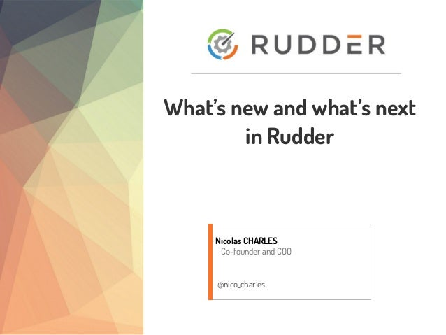 What's new and what's next in Rudder Nicolas CHARLES Co-founder and COO @nico_charles