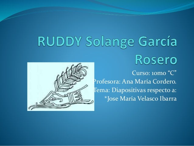 """Curso: 10mo """"C"""" Profesora: Ana María Cordero. Tema: Diapositivas respecto a: *Jose María Velasco Ibarra"""