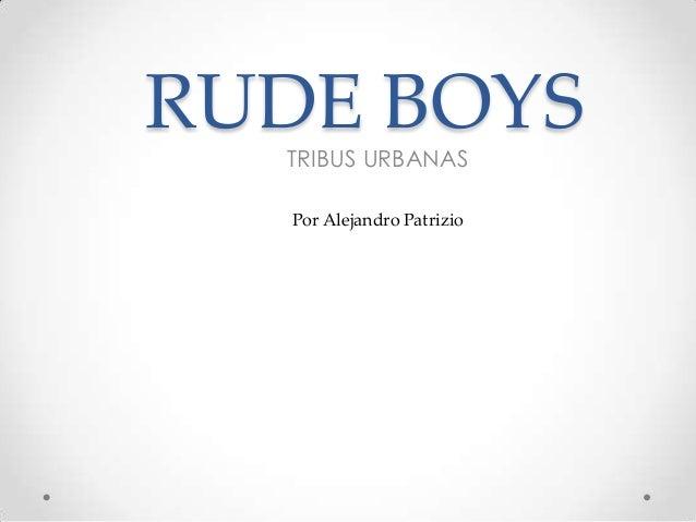RUDE BOYS TRIBUS URBANAS Por Alejandro Patrizio