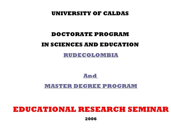 UNIVERSITY OF CALDAS  DOCTORATE PROGRAM  IN SCIENCES AND EDUCATION  RUDECOLOMBIA And  MASTER DEGREE PROGRAM EDUCATIONAL RE...