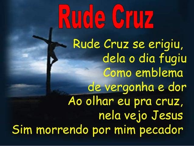 Rude Cruz se erigiu,               dela o dia fugiu               Como emblema            de vergonha e dor         Ao olh...