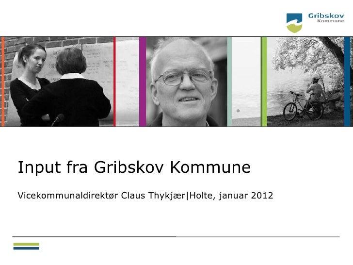 Input fra Gribskov KommuneVicekommunaldirektør Claus Thykjær Holte, januar 2012
