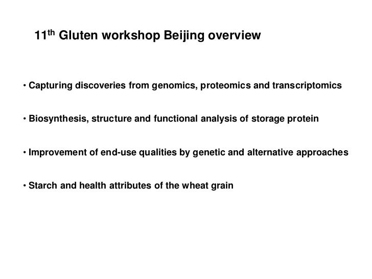 11th Gluten workshop Beijing overview• Capturing discoveries from genomics, proteomics and transcriptomics• Biosynthesis, ...