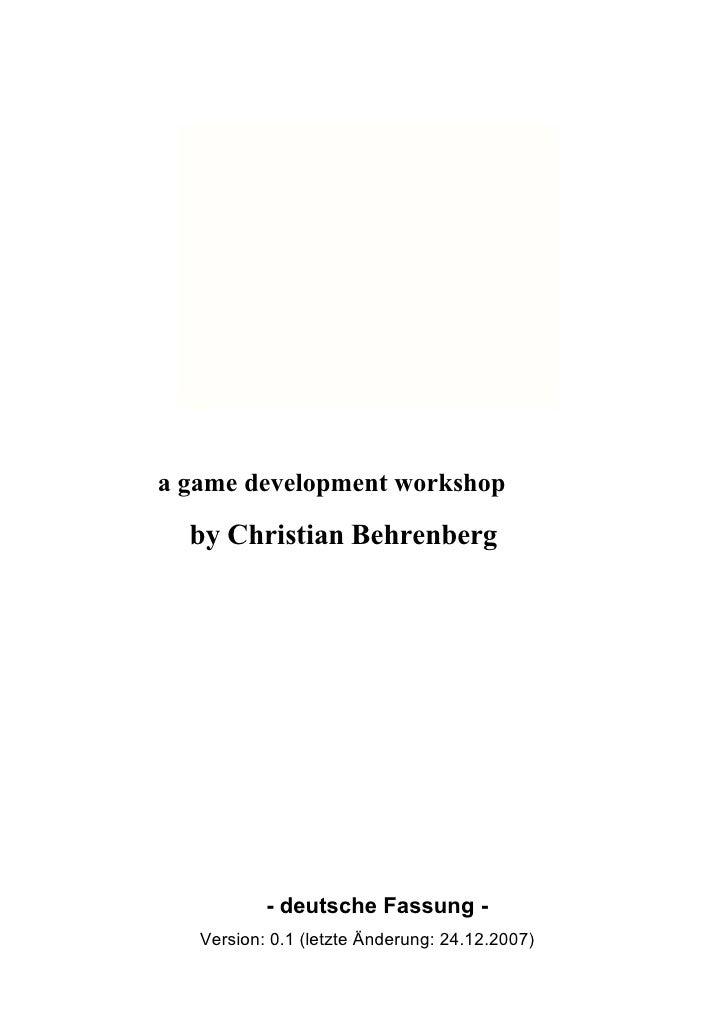 a game development workshop   by Christian Behrenberg                - deutsche Fassung -    Version: 0.1 (letzte Änderung...