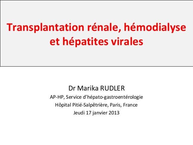 Transplantation rénale, hémodialyse        et hépatites virales                Dr Marika RUDLER        AP-HP, Service d'hé...