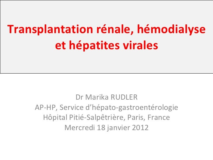 Transplantation rénale, hémodialyse et hépatites virales Dr Marika RUDLER AP-HP, Service d'hépato-gastroentérologie Hôpita...