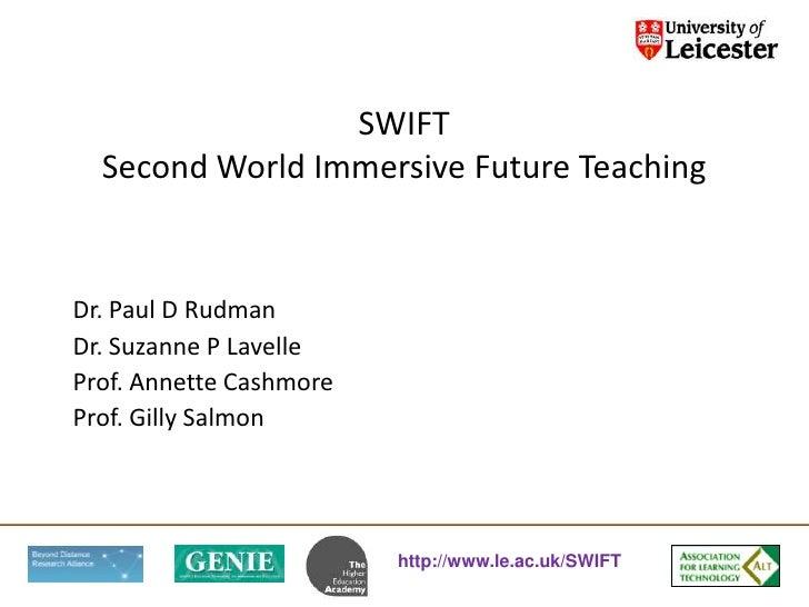 SWIFTSecond World Immersive Future Teaching<br />Dr. Paul D Rudman<br />Dr. Suzanne P Lavelle<br />Prof. Annette Cashmore<...