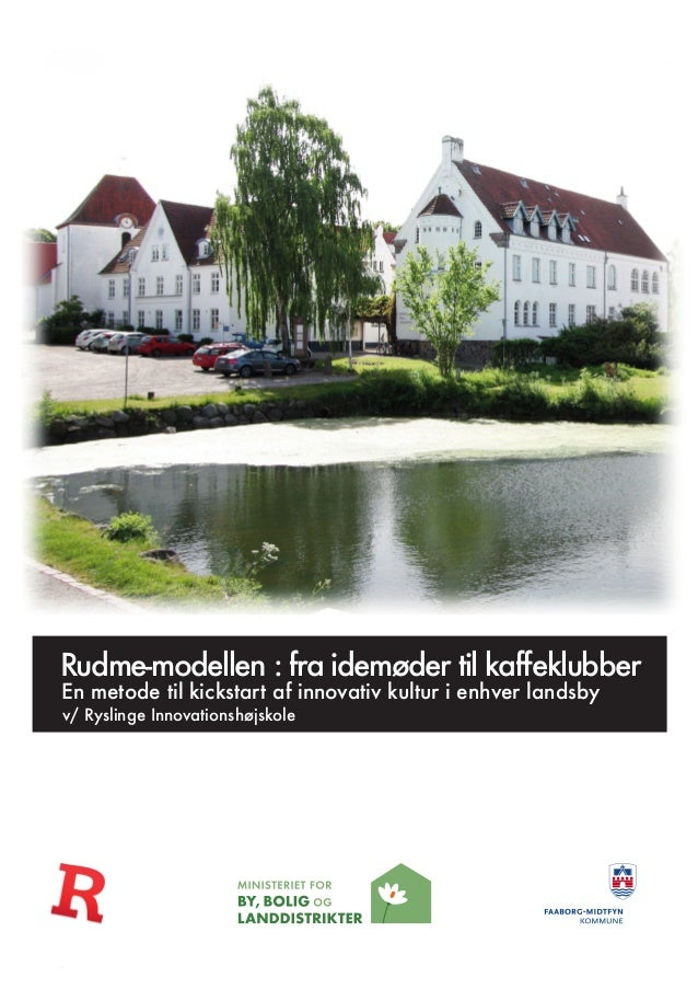 Rudme-modellen : fra idemøder til kaffeklubber En metode til kickstart af innovativ kultur i enhver landsby v/ Ryslinge In...
