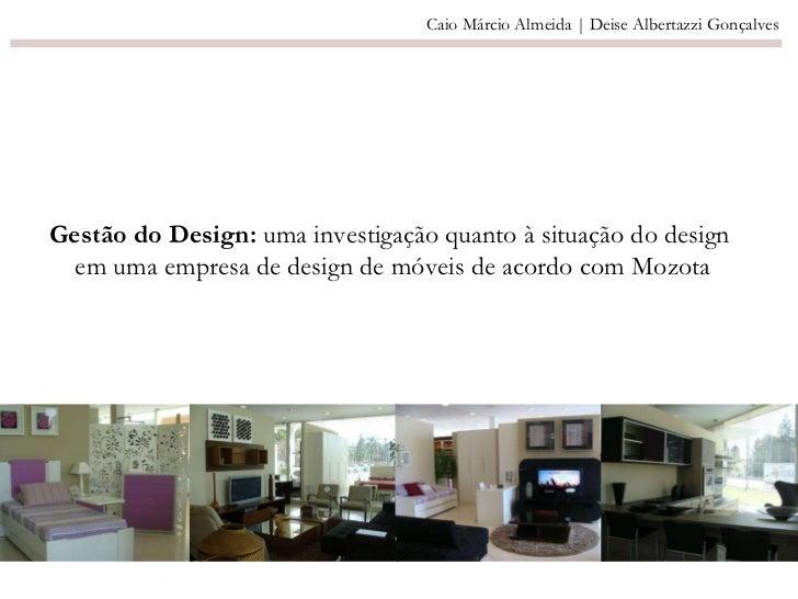Gestão do Design:  uma investigação quanto à situação do design  em uma empresa de design de móveis de acordo com Mozota C...