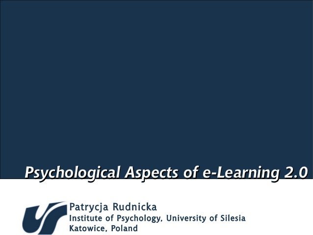 Psychological Aspects of e-Learning 2.0                         E-Learning      Patrycja Rudnicka      Institute of Psycho...