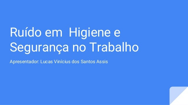 Ruído em Higiene e Segurança no Trabalho Apresentador: Lucas Vinícius dos Santos Assis