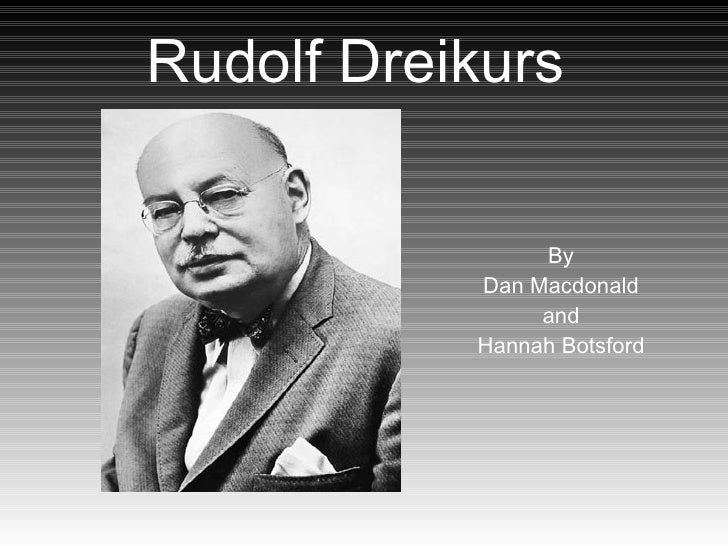 Rudolf Dreikurs   By  Dan Macdonald  and  Hannah Botsford