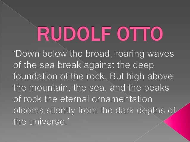    Rudolf Otto (September 25, 1869 - March 5, 1937) was    an eminent theologian and religious scholar in the    German P...