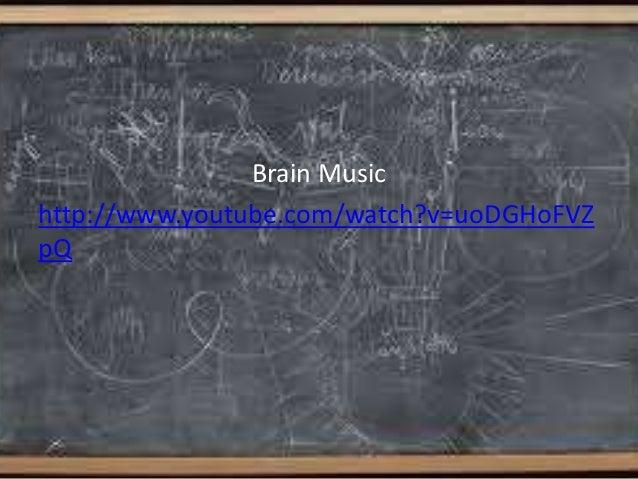 Brain Music http://www.youtube.com/watch?v=uoDGHoFVZ pQ