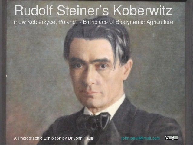 Rudolf Steiner's Koberwitz (now Kobierzyce, Poland) - Birthplace of Biodynamic Agriculture A Photographic Exhibition by Dr...